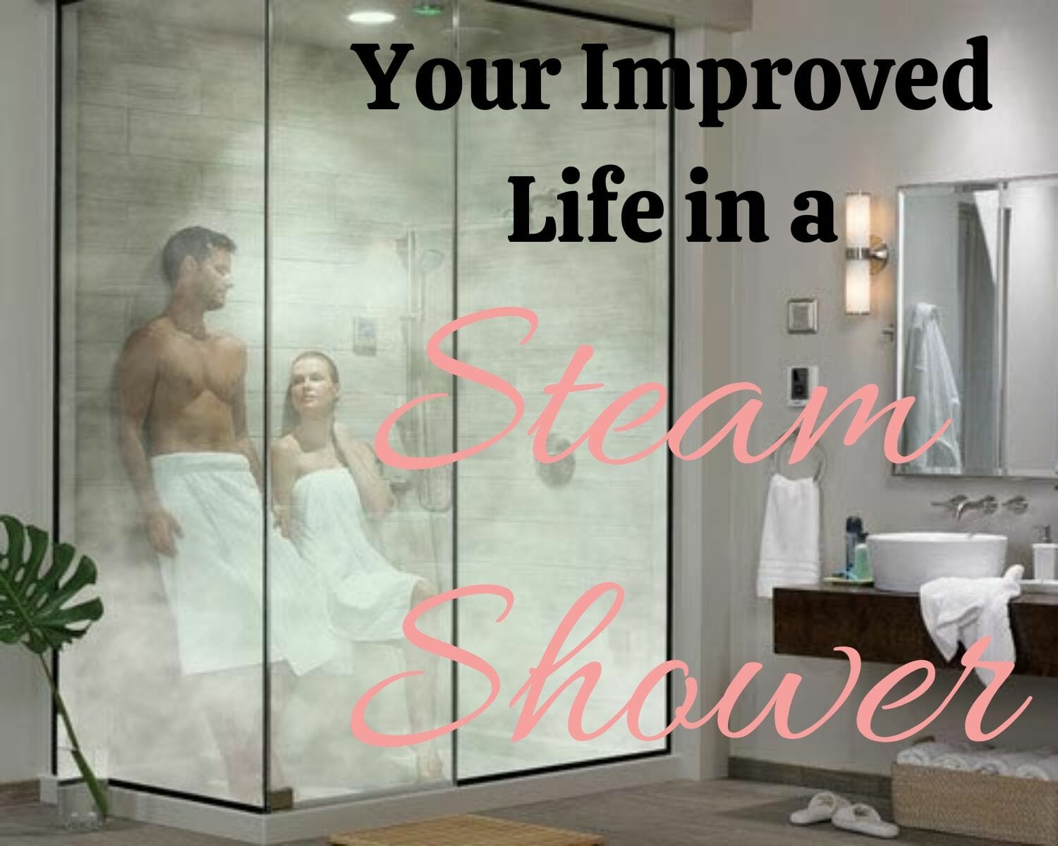 Improve life in a steam shower